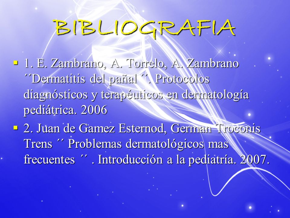 BIBLIOGRAFIA 1. E. Zambrano, A. Torrelo, A. Zambrano ´´Dermatitis del pañal ´´. Protocolos diagnósticos y terapéuticos en dermatología pediátrica. 200