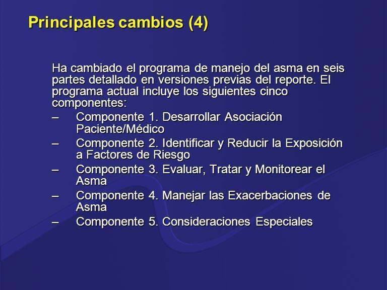 Principales cambios (4) Ha cambiado el programa de manejo del asma en seis partes detallado en versiones previas del reporte. El programa actual inclu