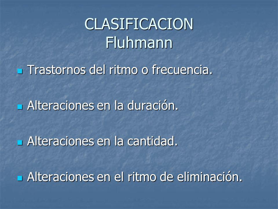 CLASIFICACION Fluhmann Trastornos del ritmo o frecuencia. Trastornos del ritmo o frecuencia. Alteraciones en la duración. Alteraciones en la duración.