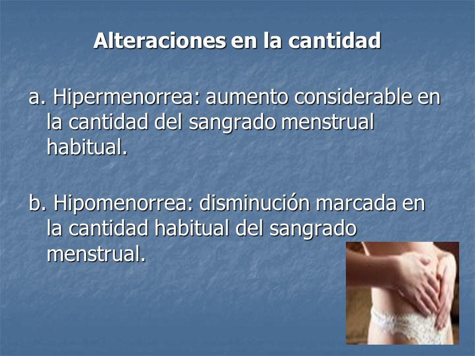Alteraciones en la cantidad a. Hipermenorrea: aumento considerable en la cantidad del sangrado menstrual habitual. b. Hipomenorrea: disminución marcad