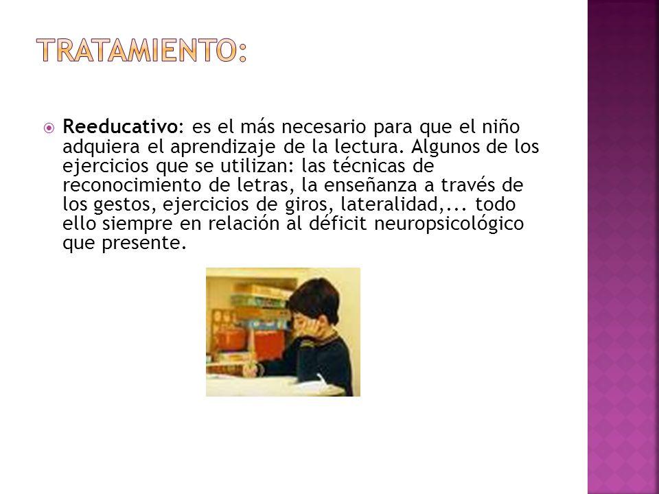 Reeducativo: es el más necesario para que el niño adquiera el aprendizaje de la lectura. Algunos de los ejercicios que se utilizan: las técnicas de re