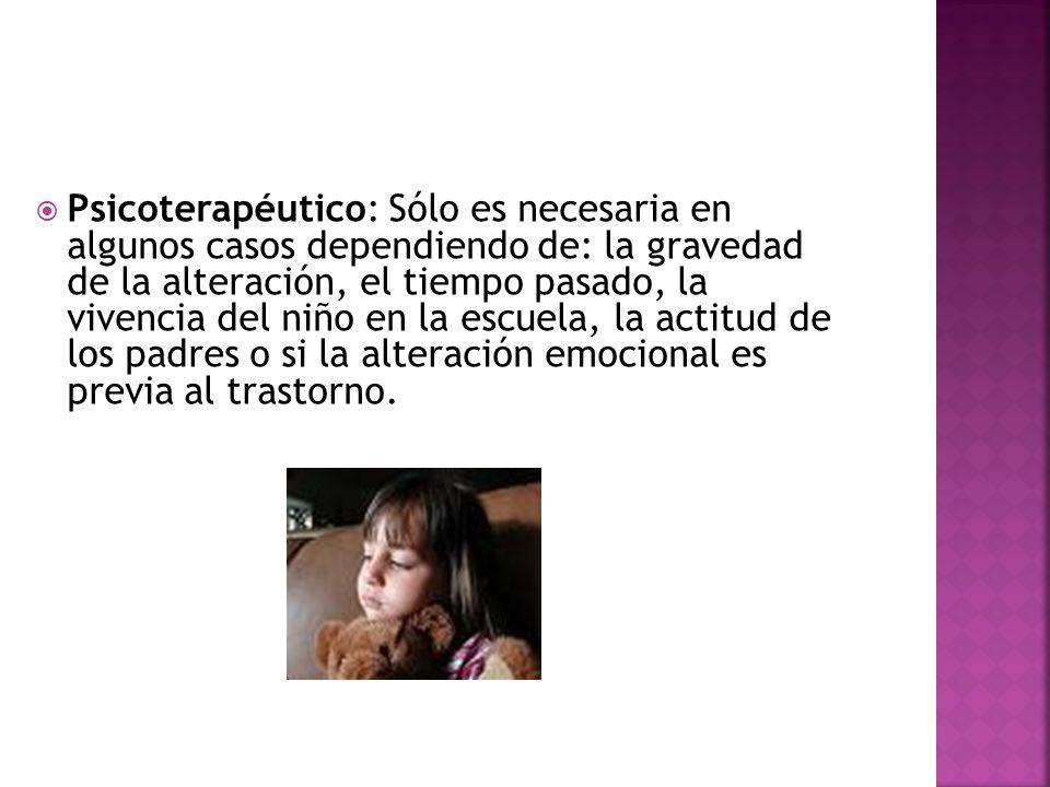 Psicoterapéutico: Sólo es necesaria en algunos casos dependiendo de: la gravedad de la alteración, el tiempo pasado, la vivencia del niño en la escuel