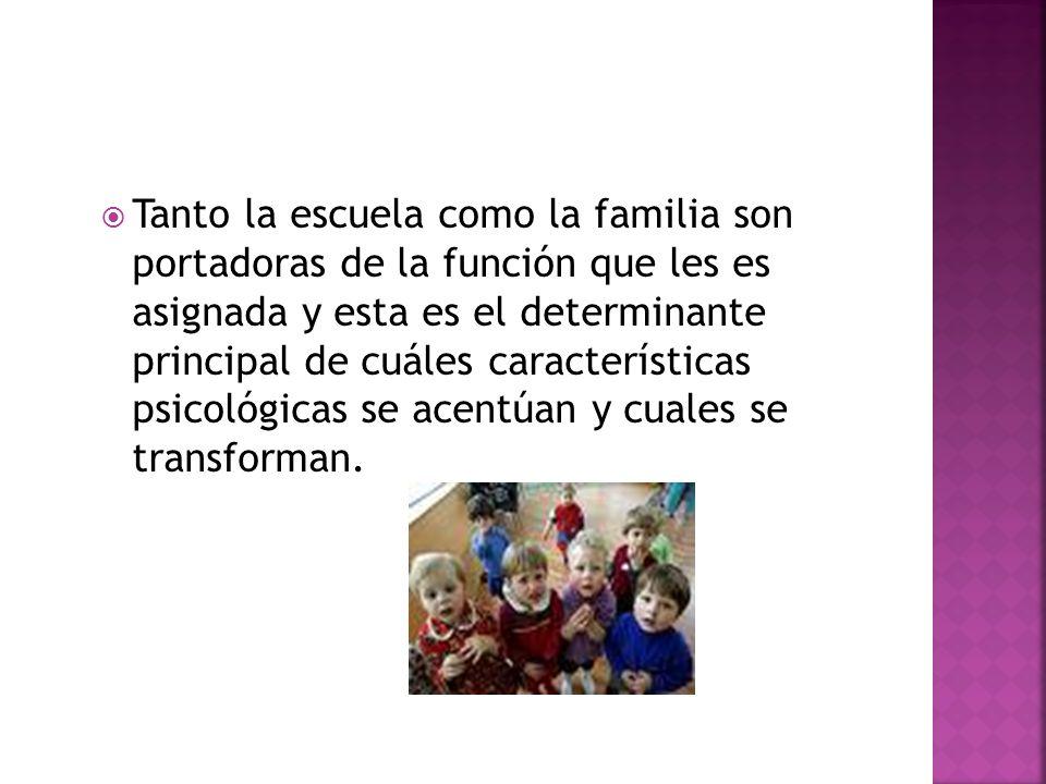 Tanto la escuela como la familia son portadoras de la función que les es asignada y esta es el determinante principal de cuáles características psicol