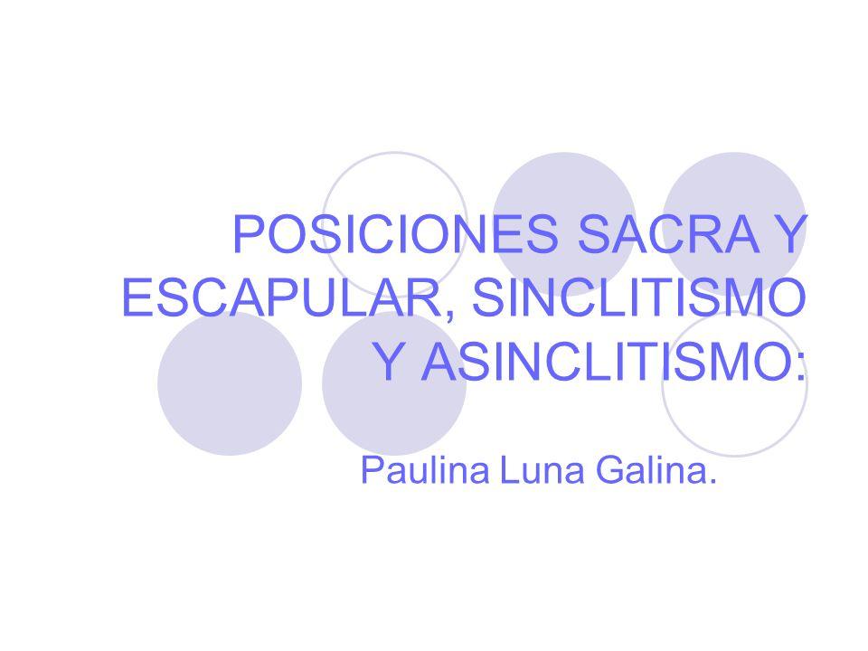 POSICIONES SACRA Y ESCAPULAR, SINCLITISMO Y ASINCLITISMO: Paulina Luna Galina.
