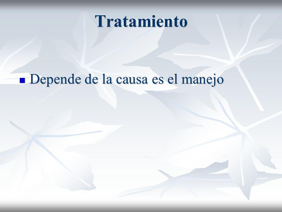 Tratamiento Depende de la causa es el manejo Depende de la causa es el manejo