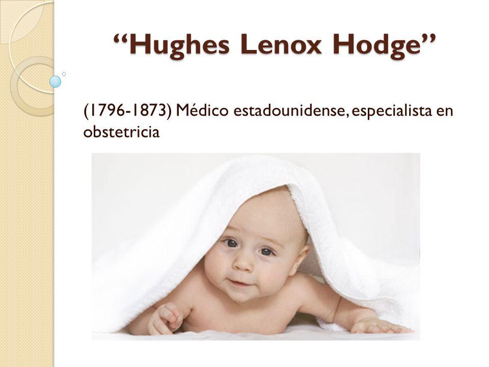 Hughes Lenox Hodge (1796-1873) Médico estadounidense, especialista en obstetricia