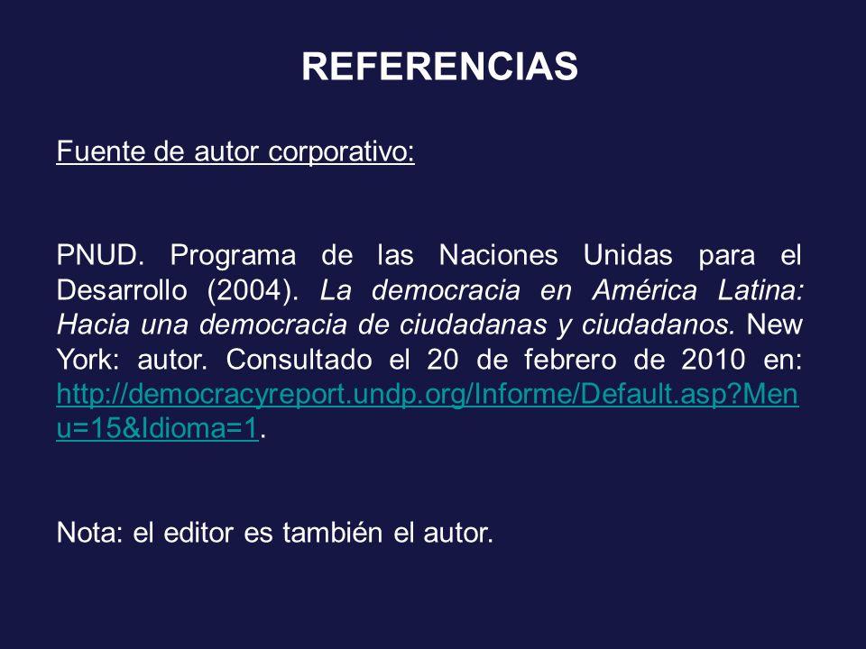 REFERENCIAS Fuente de autor corporativo: PNUD. Programa de las Naciones Unidas para el Desarrollo (2004). La democracia en América Latina: Hacia una d