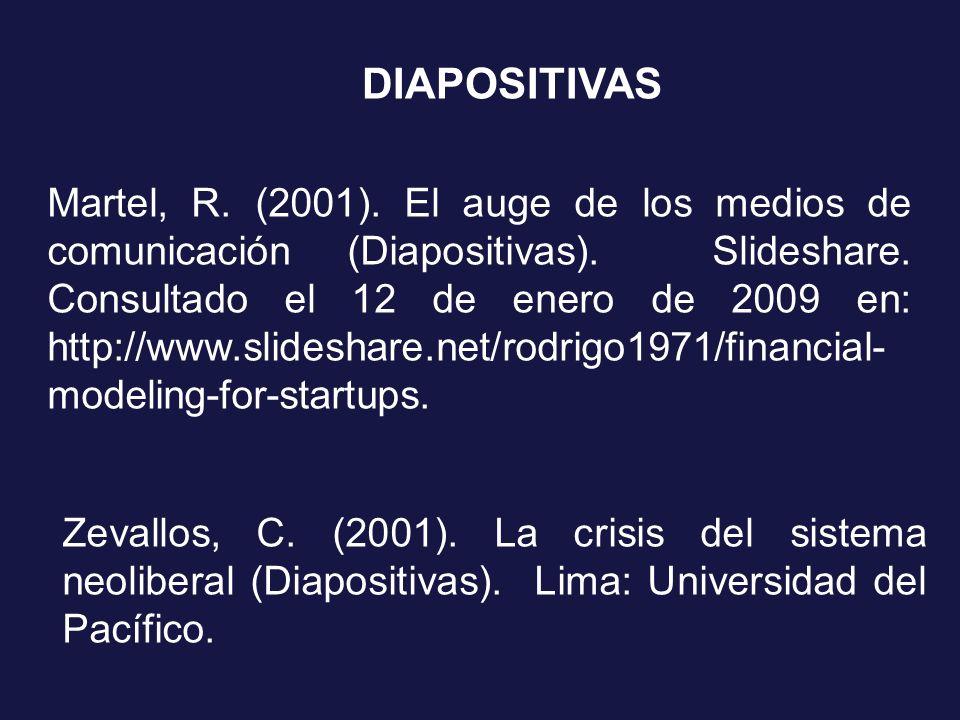 DIAPOSITIVAS Martel, R. (2001). El auge de los medios de comunicación (Diapositivas). Slideshare. Consultado el 12 de enero de 2009 en: http://www.sli