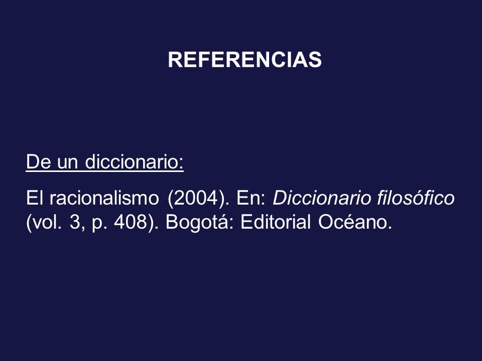 REFERENCIAS De un diccionario: El racionalismo (2004). En: Diccionario filosófico (vol. 3, p. 408). Bogotá: Editorial Océano.