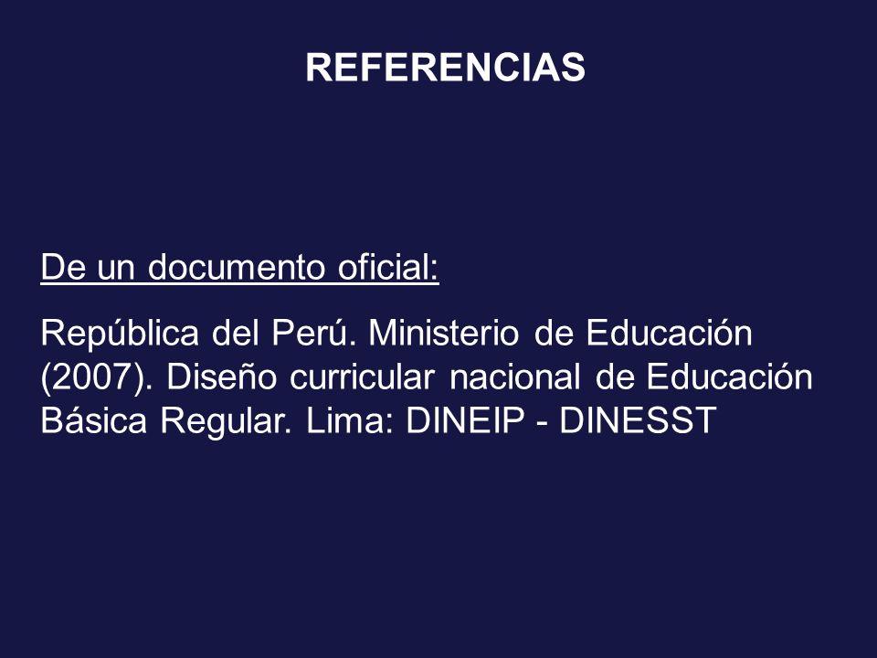 REFERENCIAS De un documento oficial: República del Perú. Ministerio de Educación (2007). Diseño curricular nacional de Educación Básica Regular. Lima: