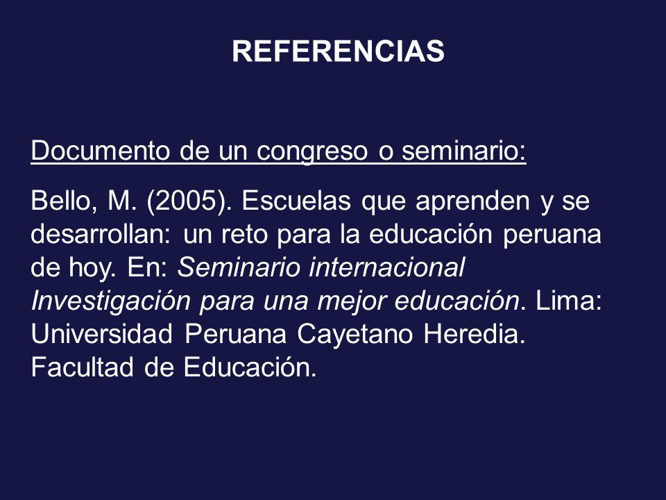 Documento de un congreso o seminario: Bello, M. (2005). Escuelas que aprenden y se desarrollan: un reto para la educación peruana de hoy. En: Seminari