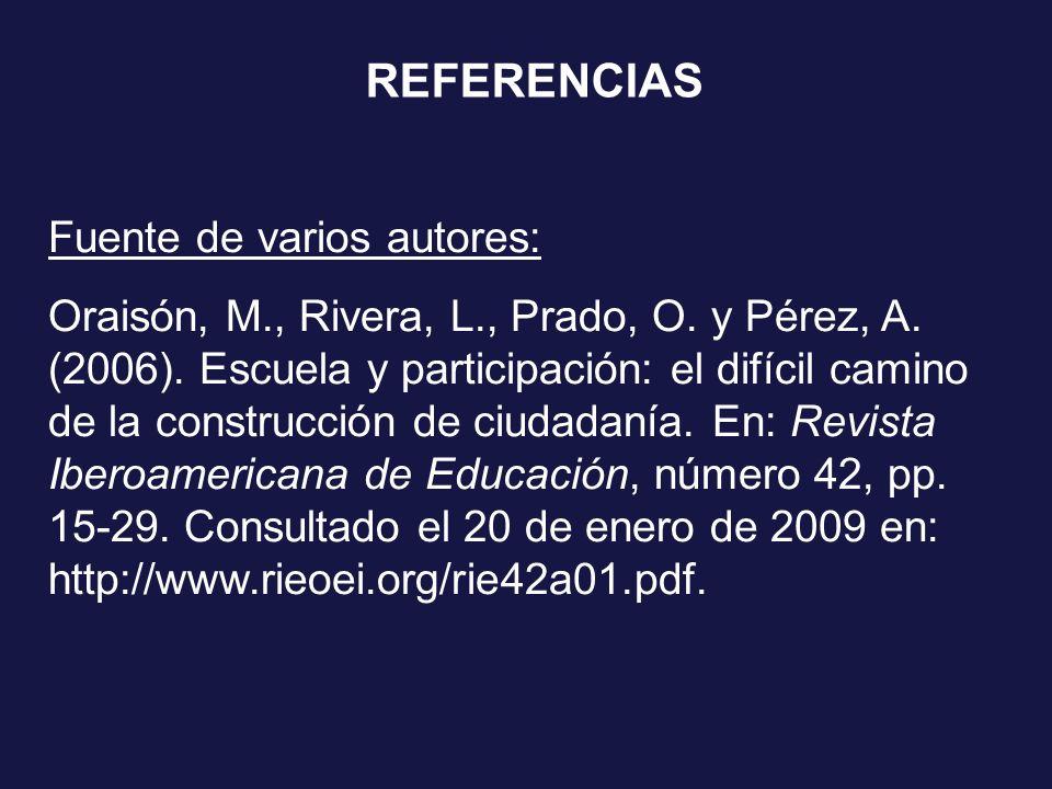 REFERENCIAS Fuente de varios autores: Oraisón, M., Rivera, L., Prado, O. y Pérez, A. (2006). Escuela y participación: el difícil camino de la construc