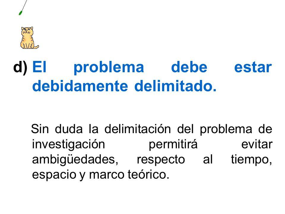 d)Los elementos fácticos y metodológicos que conforman el planteamiento del problema de investigación, deben guardar relación y coherencia entre sí.