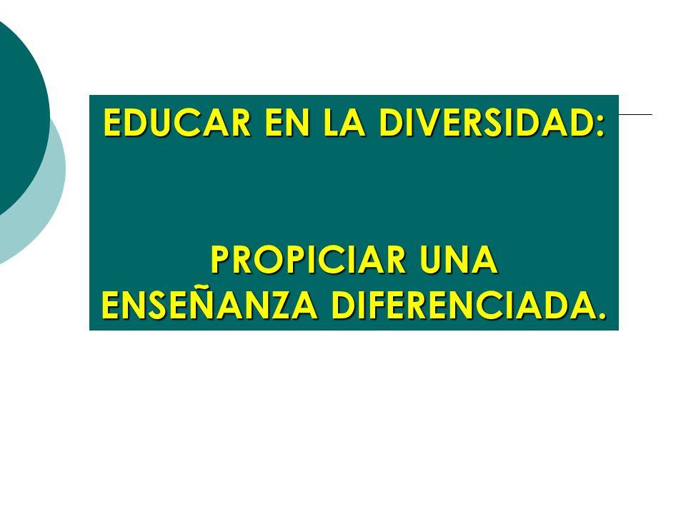 EDUCAR EN LA DIVERSIDAD: PROPICIAR UNA ENSEÑANZA DIFERENCIADA.