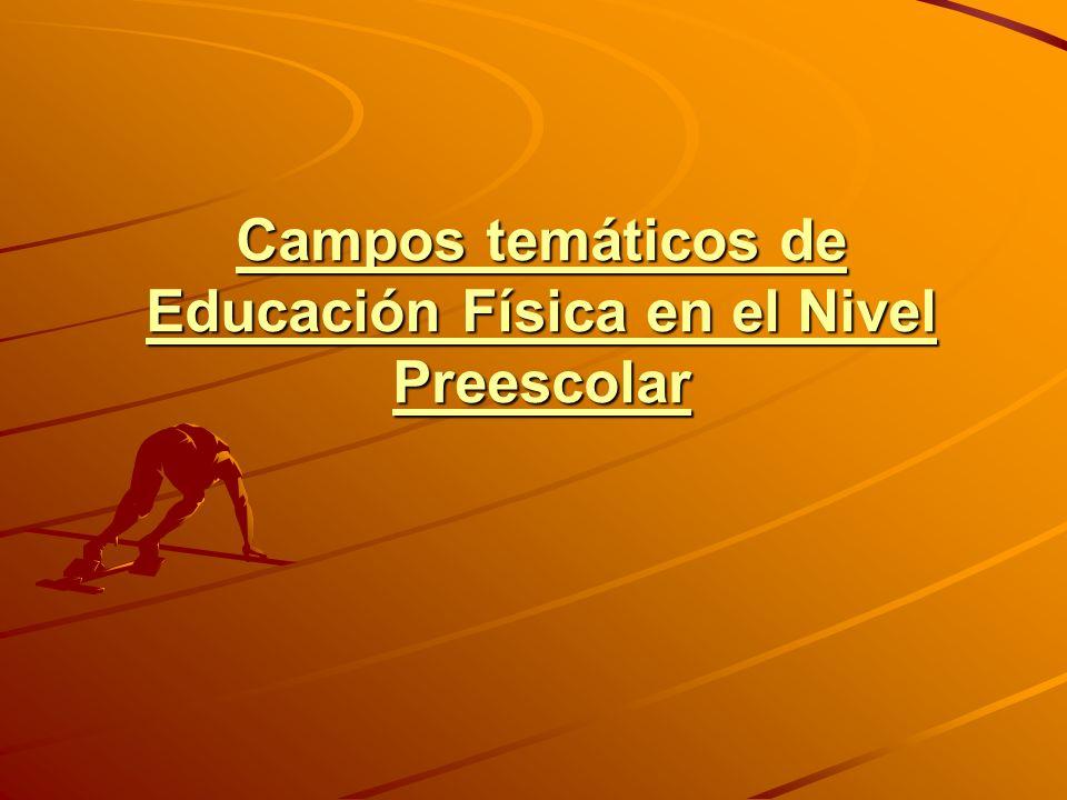 Campos temáticos de Educación Física en el Nivel Preescolar Campos temáticos de Educación Física en el Nivel Preescolar