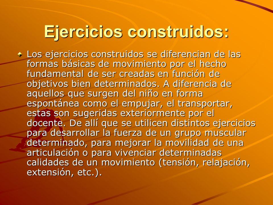 Ejercicios construidos: Los ejercicios construidos se diferencian de las formas básicas de movimiento por el hecho fundamental de ser creadas en funci
