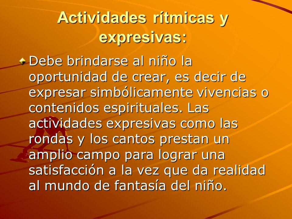 Actividades rítmicas y expresivas: Debe brindarse al niño la oportunidad de crear, es decir de expresar simbólicamente vivencias o contenidos espiritu
