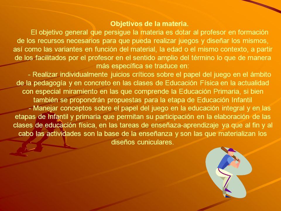 Objetivos de la materia. El objetivo general que persigue la materia es dotar al profesor en formación de los recursos necesarios para que pueda reali
