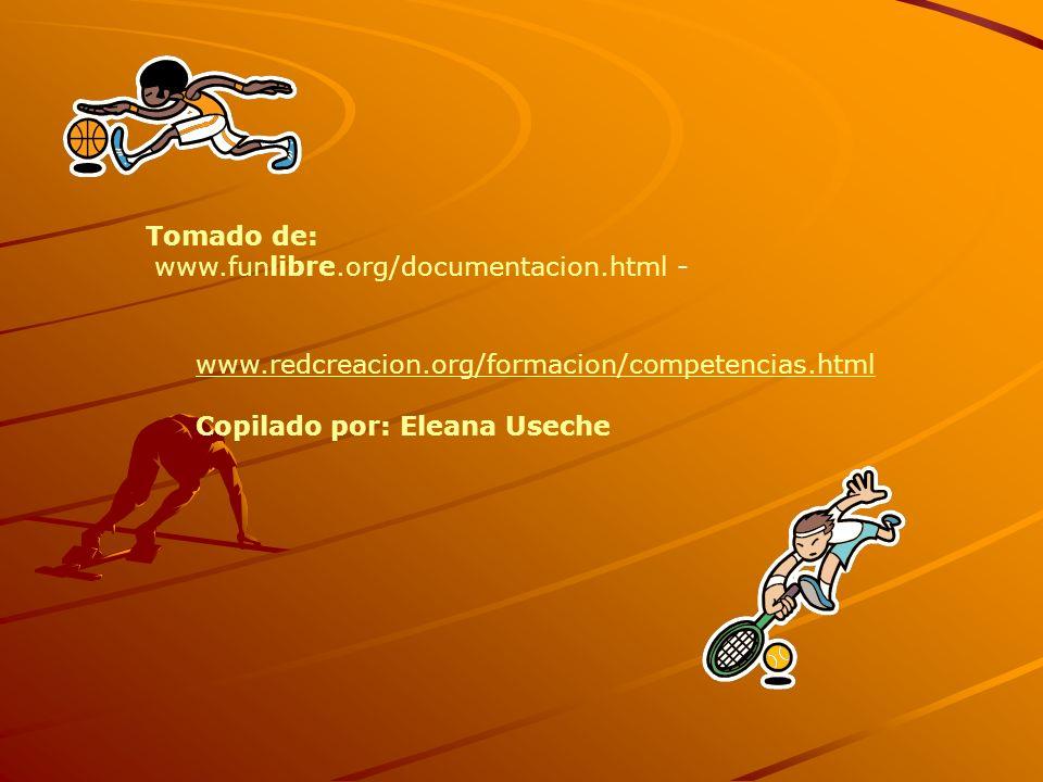 Tomado de: www.funlibre.org/documentacion.html - www.redcreacion.org/formacion/competencias.html Copilado por: Eleana Useche