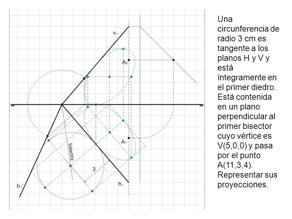 Una circunferencia de radio 3 cm es tangente a los planos H y V y está íntegramente en el primer diedro. Está contenida en un plano perpendicular al p