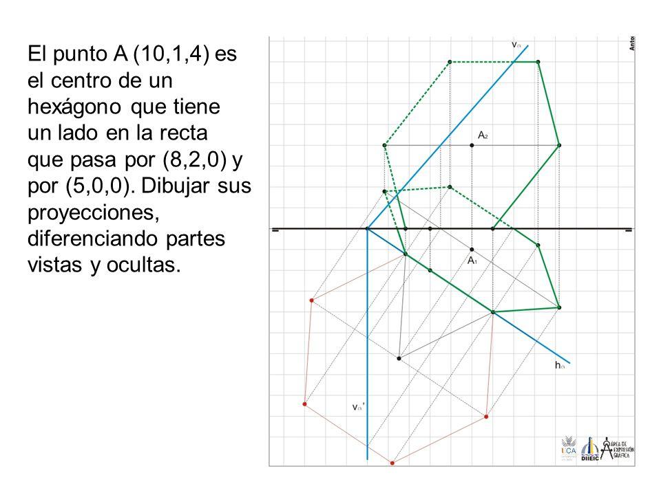 El punto A (10,1,4) es el centro de un hexágono que tiene un lado en la recta que pasa por (8,2,0) y por (5,0,0). Dibujar sus proyecciones, diferencia