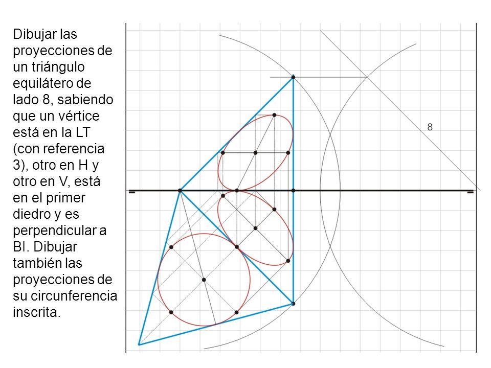 Dibujar las proyecciones de un triángulo equilátero de lado 8, sabiendo que un vértice está en la LT (con referencia 3), otro en H y otro en V, está e