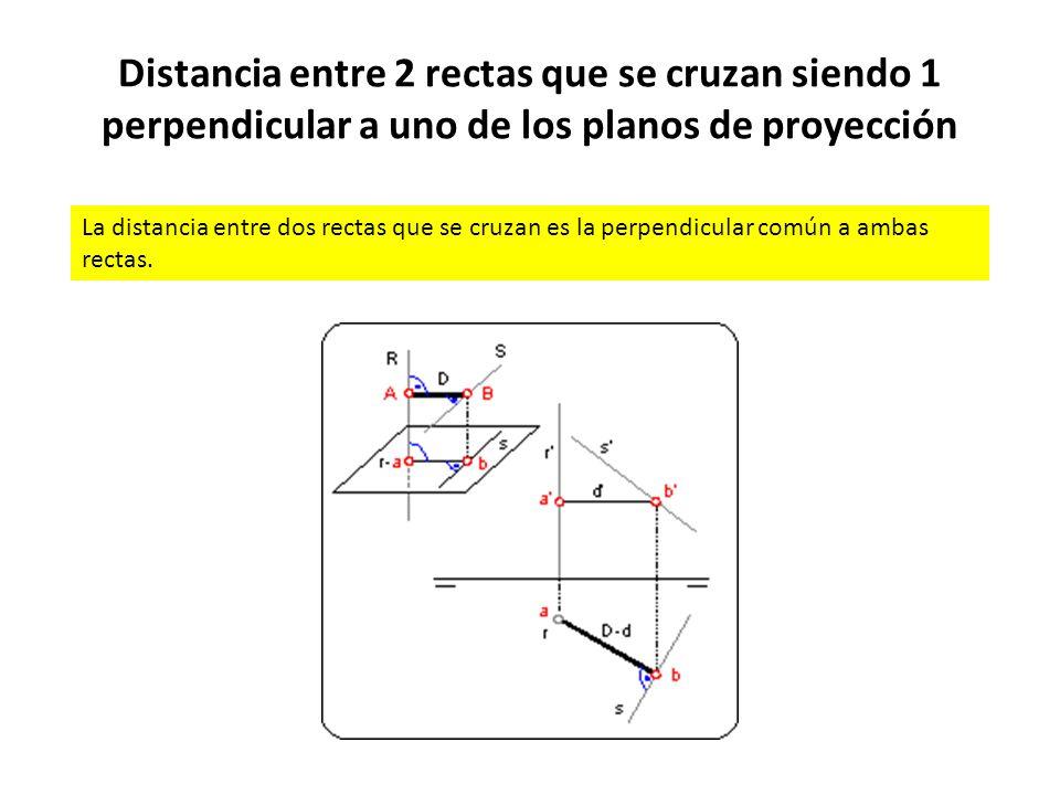 Distancia entre 2 rectas que se cruzan siendo 1 perpendicular a uno de los planos de proyección La distancia entre dos rectas que se cruzan es la perp