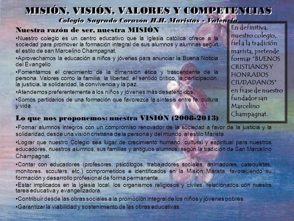 MISIÓN, VISIÓN, VALORES Y COMPETENCIAS Colegio Sagrado Corazón H.H. Maristas - Valencia Nuestra razón de ser, nuestra MISIÓN Nuestro colegio es un cen