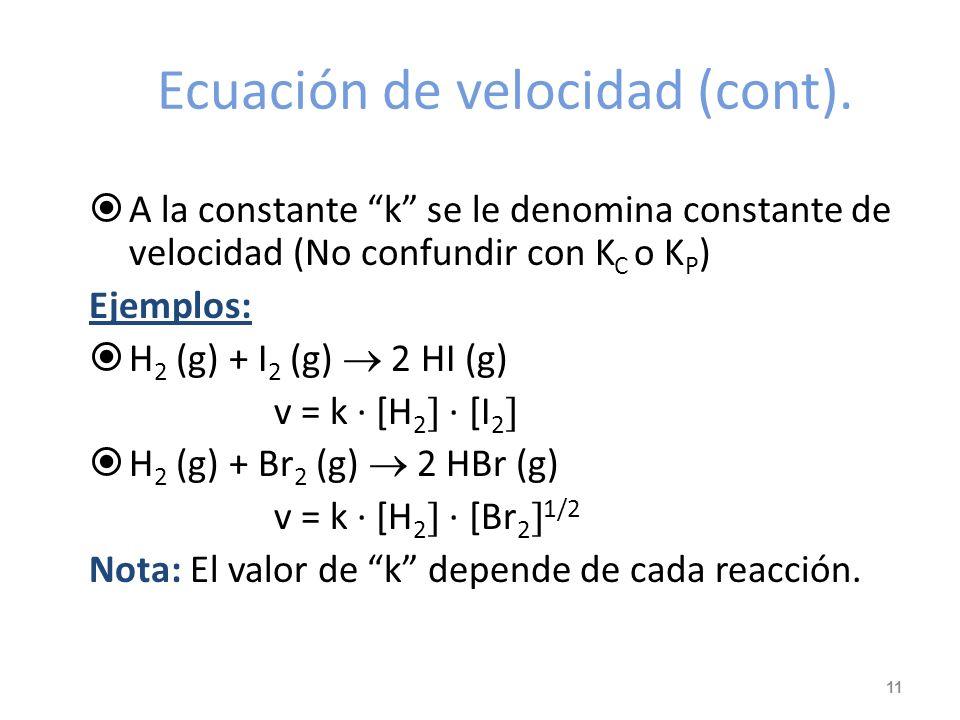 Ecuación de velocidad Es una expresión matemática que relaciona la velocidad instantánea de una reacción en un momento dado con las concentraciones de