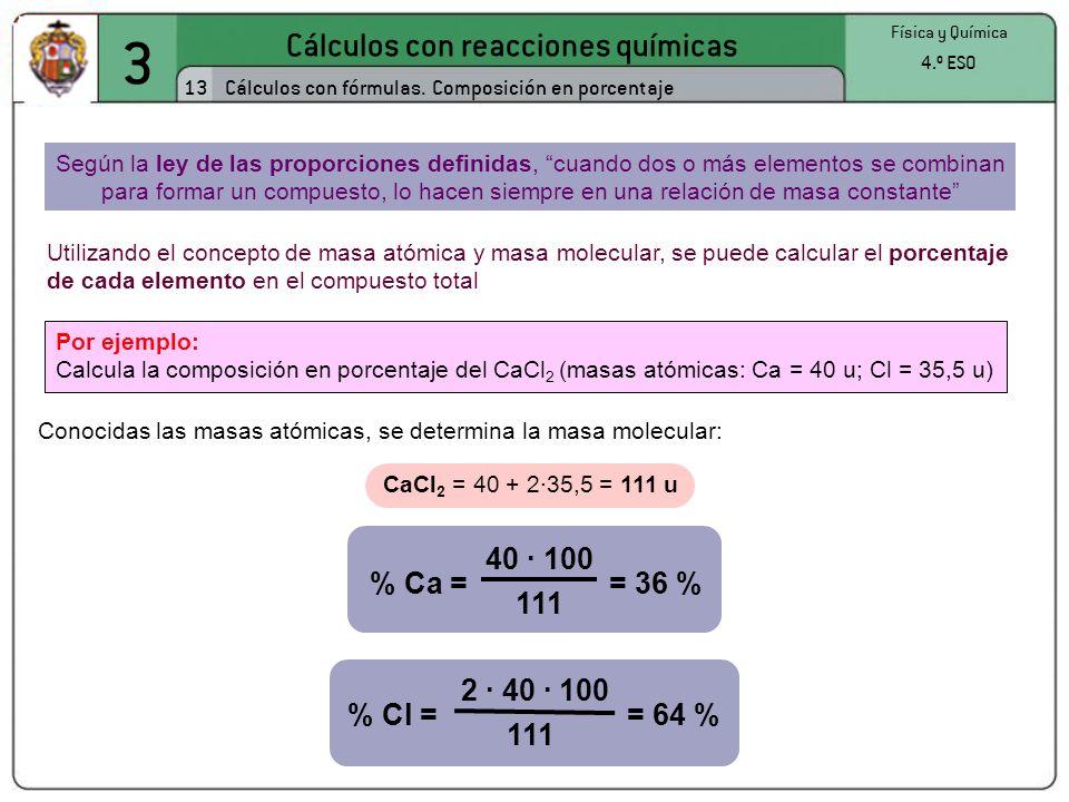 3 Cálculos con reacciones químicas 13 Física y Química 4.º ESO Cálculos con fórmulas. Composición en porcentaje Utilizando el concepto de masa atómica
