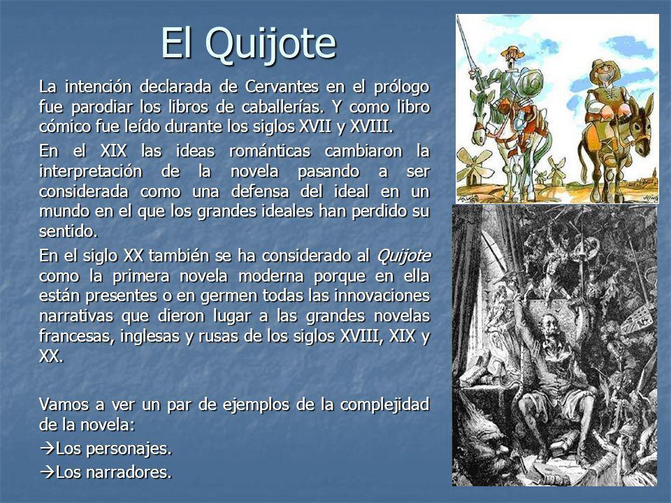 El Quijote La intención declarada de Cervantes en el prólogo fue parodiar los libros de caballerías. Y como libro cómico fue leído durante los siglos