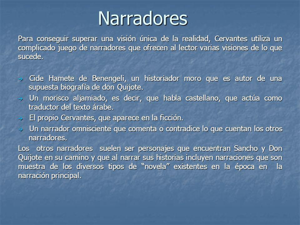 Narradores Para conseguir superar una visión única de la realidad, Cervantes utiliza un complicado juego de narradores que ofrecen al lector varias vi