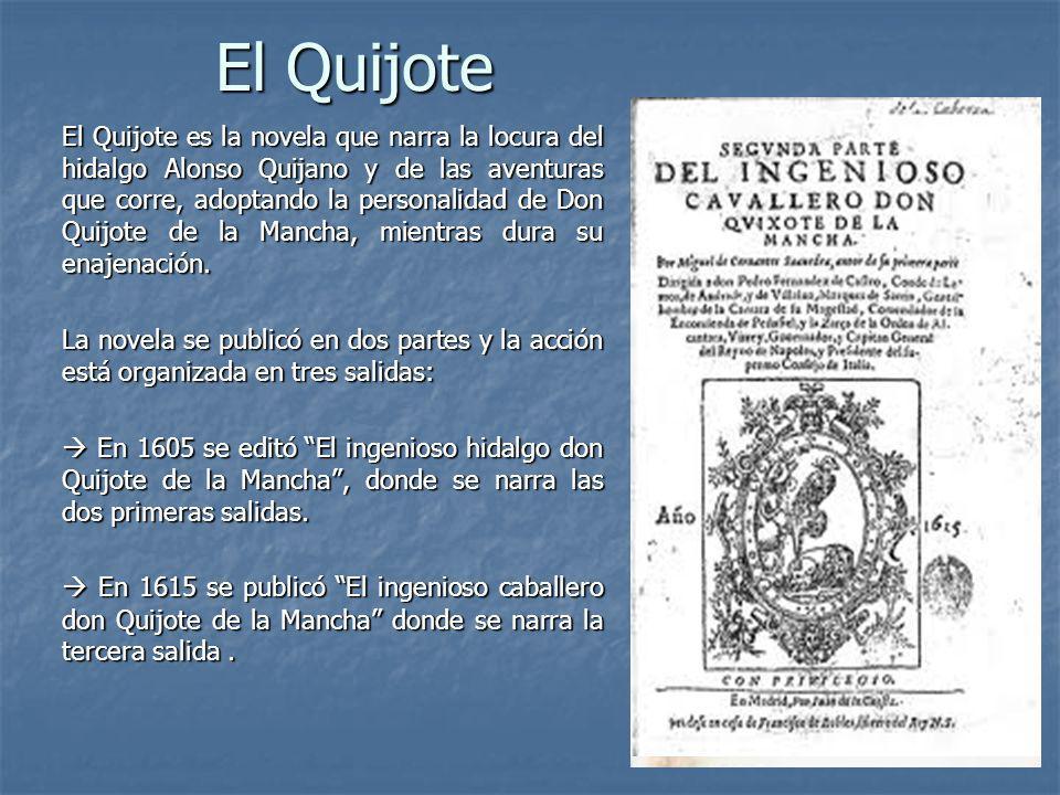 El Quijote El Quijote es la novela que narra la locura del hidalgo Alonso Quijano y de las aventuras que corre, adoptando la personalidad de Don Quijo