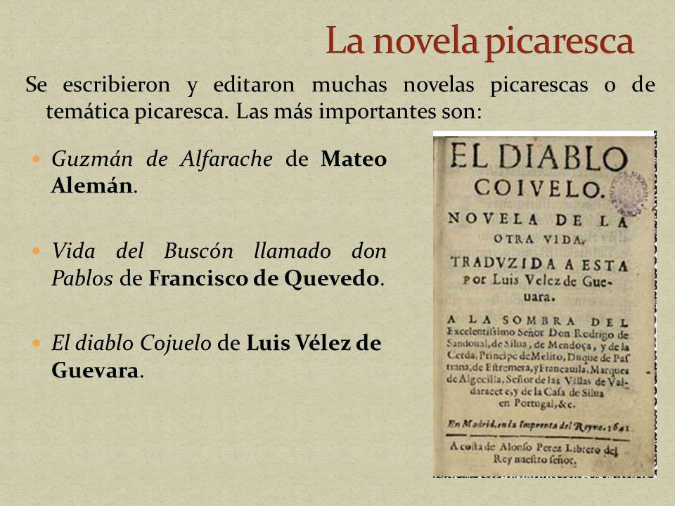Se escribieron y editaron muchas novelas picarescas o de temática picaresca. Las más importantes son: Guzmán de Alfarache de Mateo Alemán. Vida del Bu