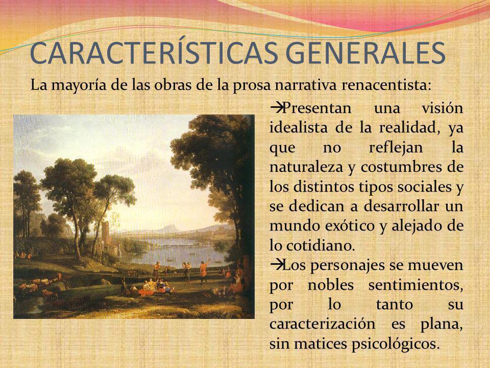 La mayoría de las obras de la prosa narrativa renacentista: CARACTERÍSTICAS GENERALES Presentan una visión idealista de la realidad, ya que no refleja