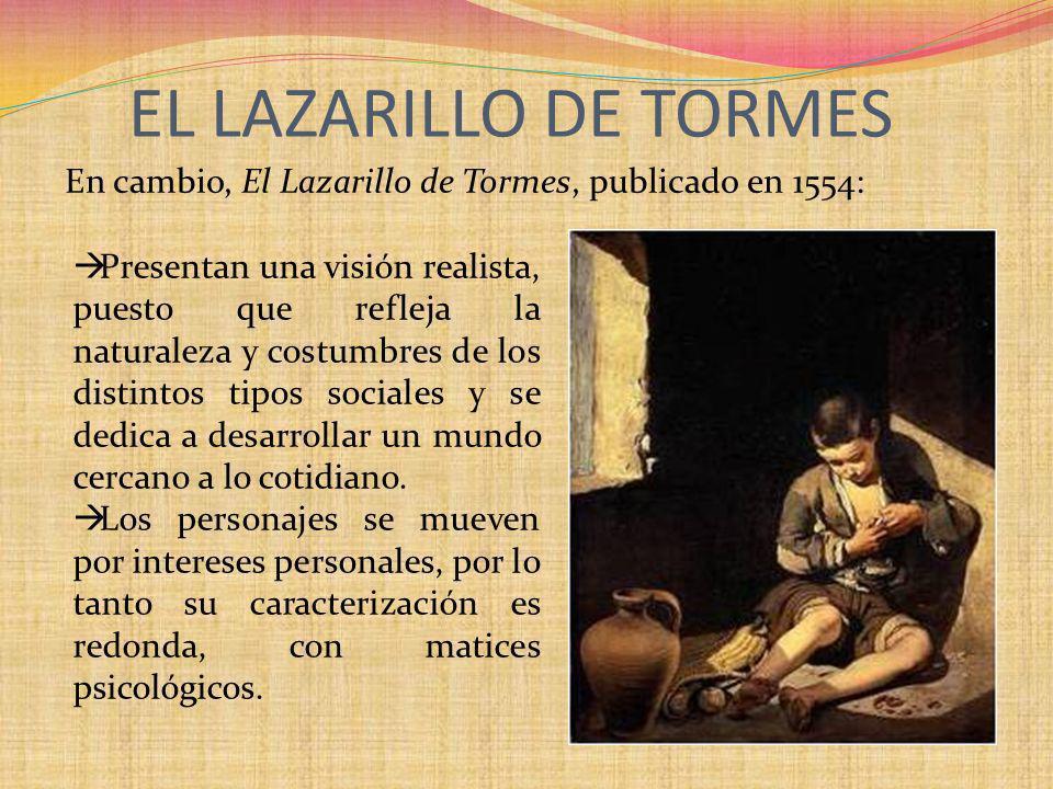 En cambio, El Lazarillo de Tormes, publicado en 1554: EL LAZARILLO DE TORMES Presentan una visión realista, puesto que refleja la naturaleza y costumb