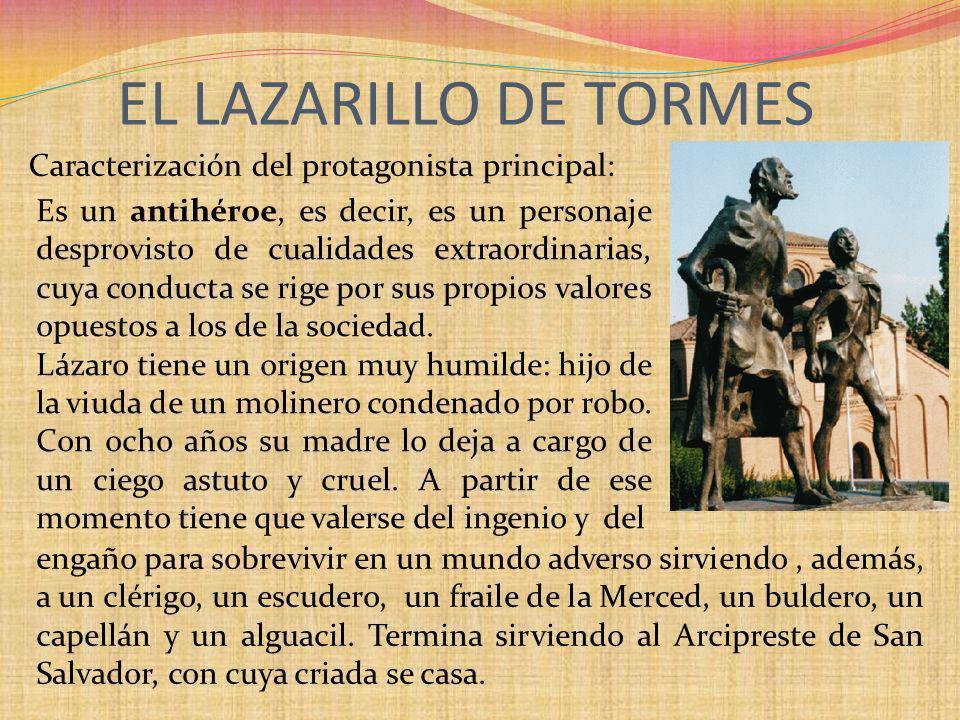 Caracterización del protagonista principal: EL LAZARILLO DE TORMES Es un antihéroe, es decir, es un personaje desprovisto de cualidades extraordinaria