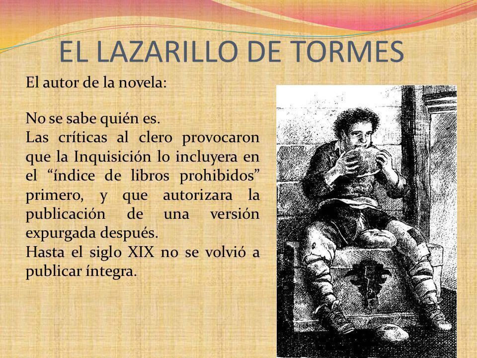 El autor de la novela: EL LAZARILLO DE TORMES No se sabe quién es. Las críticas al clero provocaron que la Inquisición lo incluyera en el índice de li