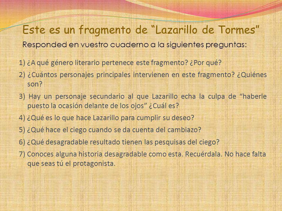 Este es un fragmento de Lazarillo de Tormes Responded en vuestro cuaderno a la siguientes preguntas: 1) ¿A qué género literario pertenece este fragmen