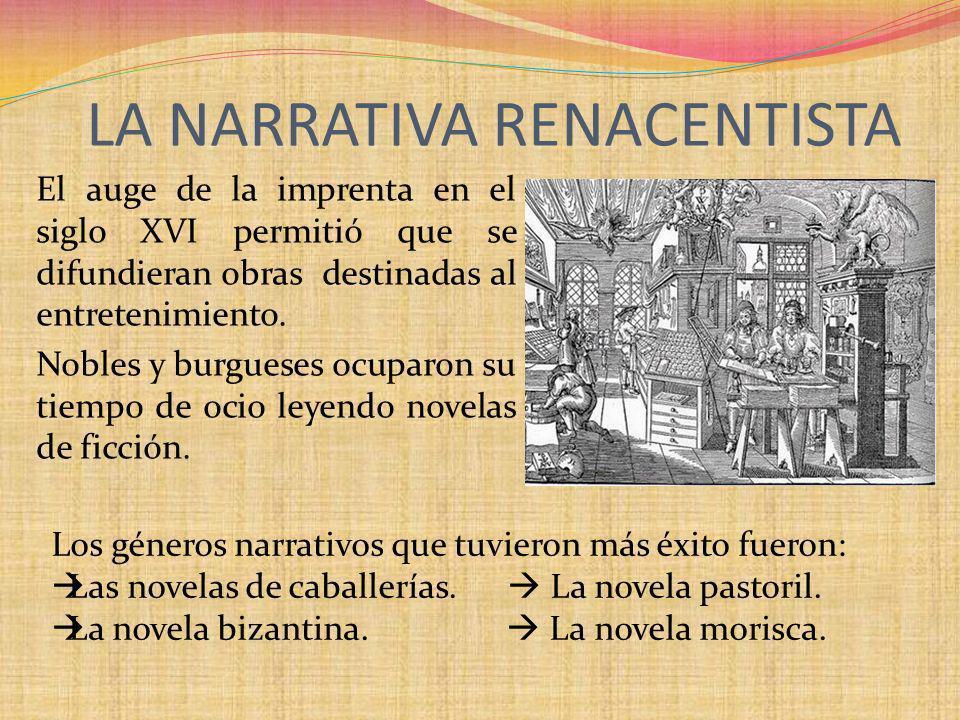 LA NARRATIVA RENACENTISTA El auge de la imprenta en el siglo XVI permitió que se difundieran obras destinadas al entretenimiento. Nobles y burgueses o