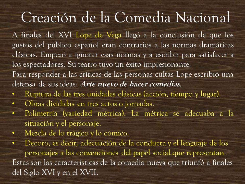 Creación de la Comedia Nacional A finales del XVI Lope de Vega llegó a la conclusión de que los gustos del público español eran contrarios a las norma