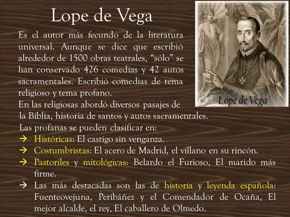 Lope de Vega Es el autor más fecundo de la literatura universal. Aunque se dice que escribió alrededor de 1500 obras teatrales, sólo se han conservado