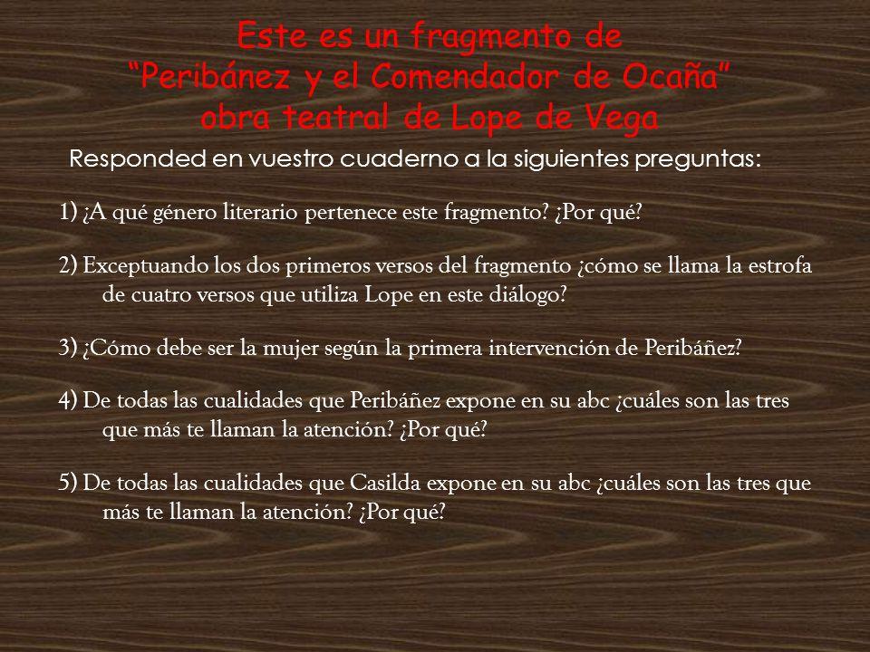 Este es un fragmento de Peribánez y el Comendador de Ocaña obra teatral de Lope de Vega Responded en vuestro cuaderno a la siguientes preguntas: 1) ¿A