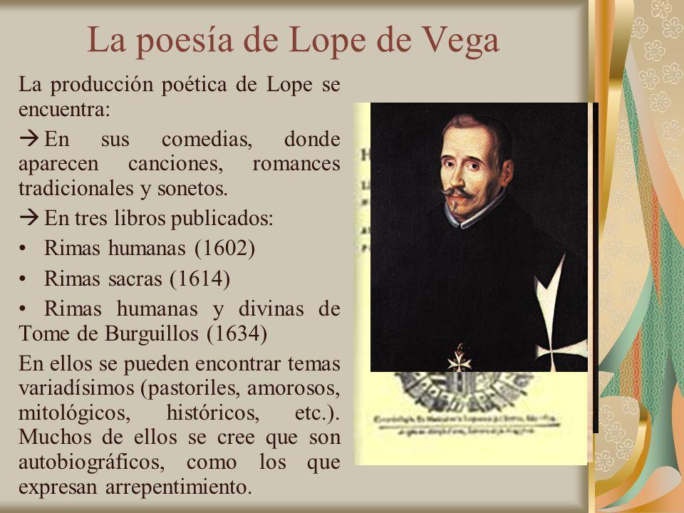 La poesía de Lope de Vega La producción poética de Lope se encuentra: En sus comedias, donde aparecen canciones, romances tradicionales y sonetos. En