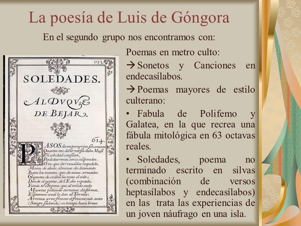 La poesía de Luis de Góngora En el segundo grupo nos encontramos con: Poemas en metro culto: Sonetos y Canciones en endecasílabos. Poemas mayores de e