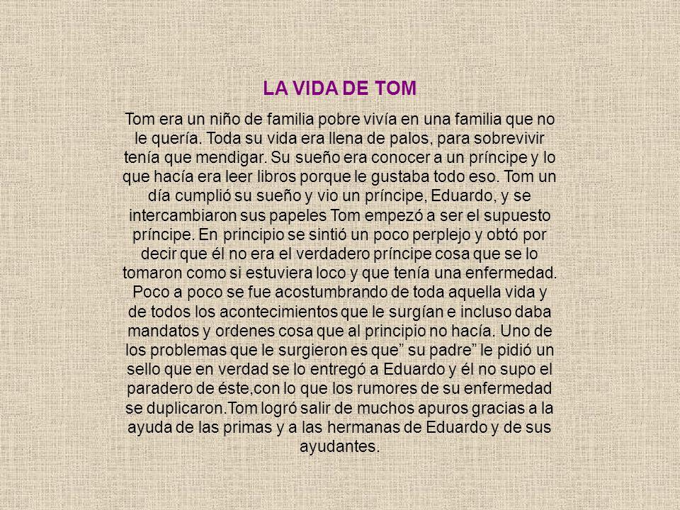 LA VIDA DE TOM Tom era un niño de familia pobre vivía en una familia que no le quería. Toda su vida era llena de palos, para sobrevivir tenía que mend