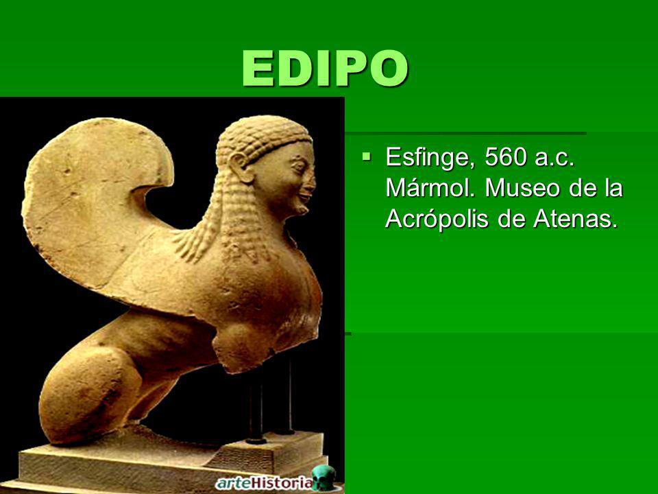 EDIPO EDIPO Esfinge, 560 a.c. Mármol. Museo de la Acrópolis de Atenas. Esfinge, 560 a.c. Mármol. Museo de la Acrópolis de Atenas.