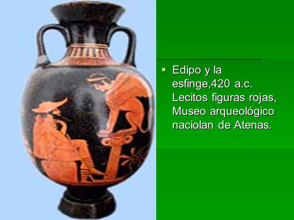 Edipo y la esfinge,420 a.c. Lecitos figuras rojas, Museo arqueológico naciolan de Atenas. Edipo y la esfinge,420 a.c. Lecitos figuras rojas, Museo arq
