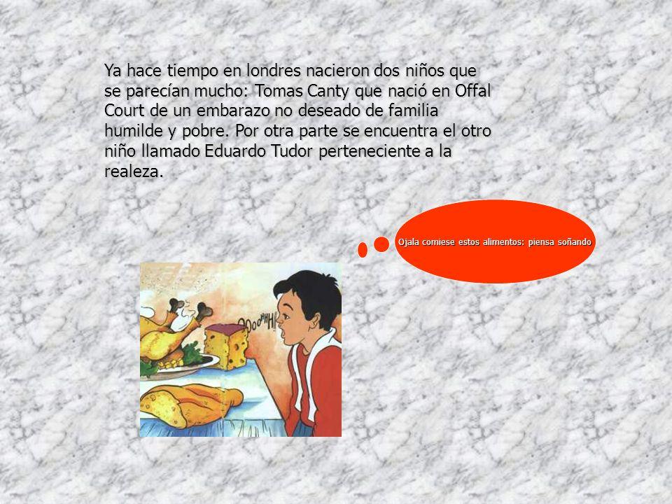 Ya hace tiempo en londres nacieron dos niños que se parecían mucho: Tomas Canty que nació en Offal Court de un embarazo no deseado de familia humilde