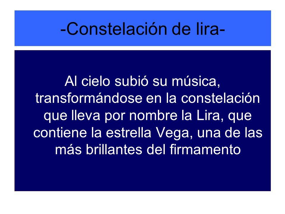 -Constelación de lira- Al cielo subió su música, transformándose en la constelación que lleva por nombre la Lira, que contiene la estrella Vega, una d